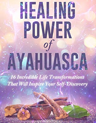 The Healing Power of Ayahuasca